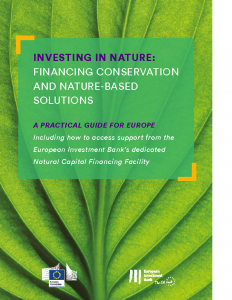 Investing In Nature: Financing Conservation and Nature-Based Solutions: A Practical Guide for Europe