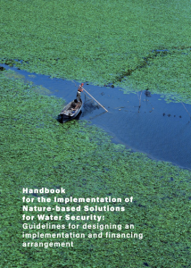 Handbook for the Implementation of Nature-based Solutions for Water Security: Guidelines for designing an implementation and financing arrangement (March 2021)